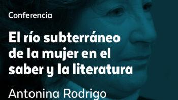 Imagen de portada de ANTONINA RODRIGO Conferencia: «El río subterráneo de la mujer en el saber y la literatura»