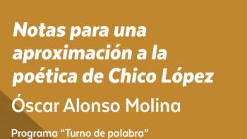 Imagen de portada de ÓSCAR ALONSO MOLINA Conferencia: Notas para una aproximación a la poética de Chico López