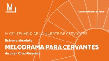Imagen de portada de CORO MANUEL DE FALLA DE LA UGR Y SCHOLA GREGORIANA HISPANA Melodrama para Cervantes (de Juan Cruz-Guevara)