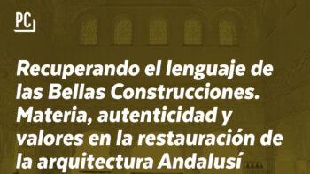 Imagen de portada de Mª DEL PILAR GARCíA CUETOS (UNIVERSIDAD DE OVIEDO) Conferencia «Recuperando el lenguaje de las Bellas Construcciones. Materia, autenticidad y valores en la restauración de la arquitectura Andalusí»