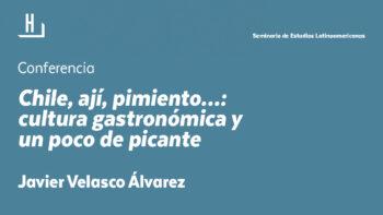 Imagen de portada de JAVIER VELASCO ÁLVAREZ Conferencia «Chile, ají, pimiento…: cultura gastronómica y un poco de picante»