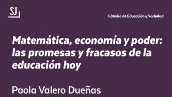 Imagen de portada de PAOLA VALERO DUEñAS Conferencia «Matemática, economía y poder: las promesas y fracasos de la educación hoy»