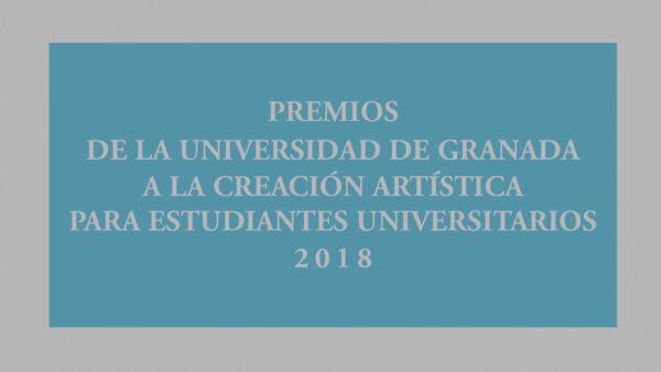 Imagen de portada de Premios de la Universidad de Granada a la Creación Artística para Estudiantes Universitarios 2018