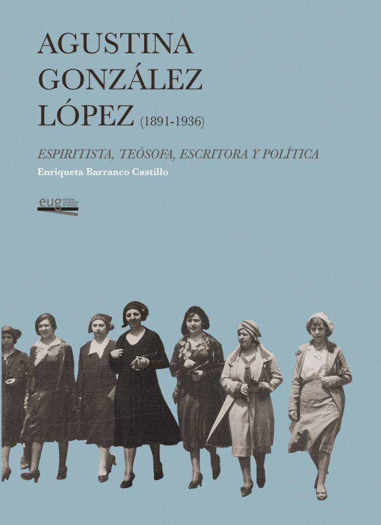 Imagen de portada de AGUSTINA GÓNZALEZ LÓPEZ (1891-1936) ESPIRITISTA, TEÓSOFA, ESCRITORA Y POLÍTICA