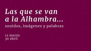 Imagen de portada de [APLAZADA] «LAS QUE SE VAN A LA ALHAMBRA… SONIDOS, IMÁGENES Y PALABRAS»